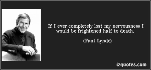 quote-if-i-ever-completely-lost-my-nervousness-i-would-be-frightened-half-to-death-paul-lynde-116177